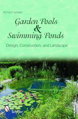 Garden Pools and Swimming Ponds By Weixler, Richard